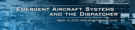 NASA Emergent Aircraft Systems and the Dispatcher Workshop Image Collage